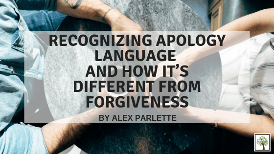 Part 1 – Apology Language: It's Different from Forgiveness