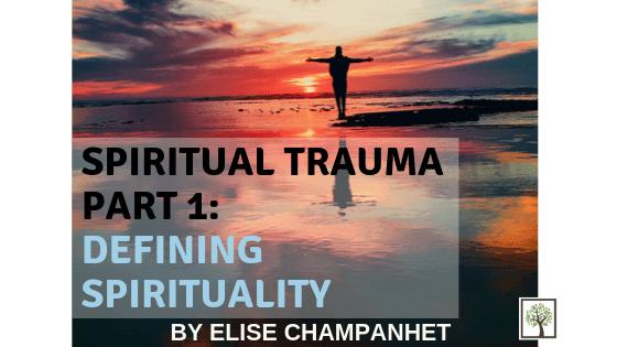 Spiritual Trauma Part 1: Defining Spirituality