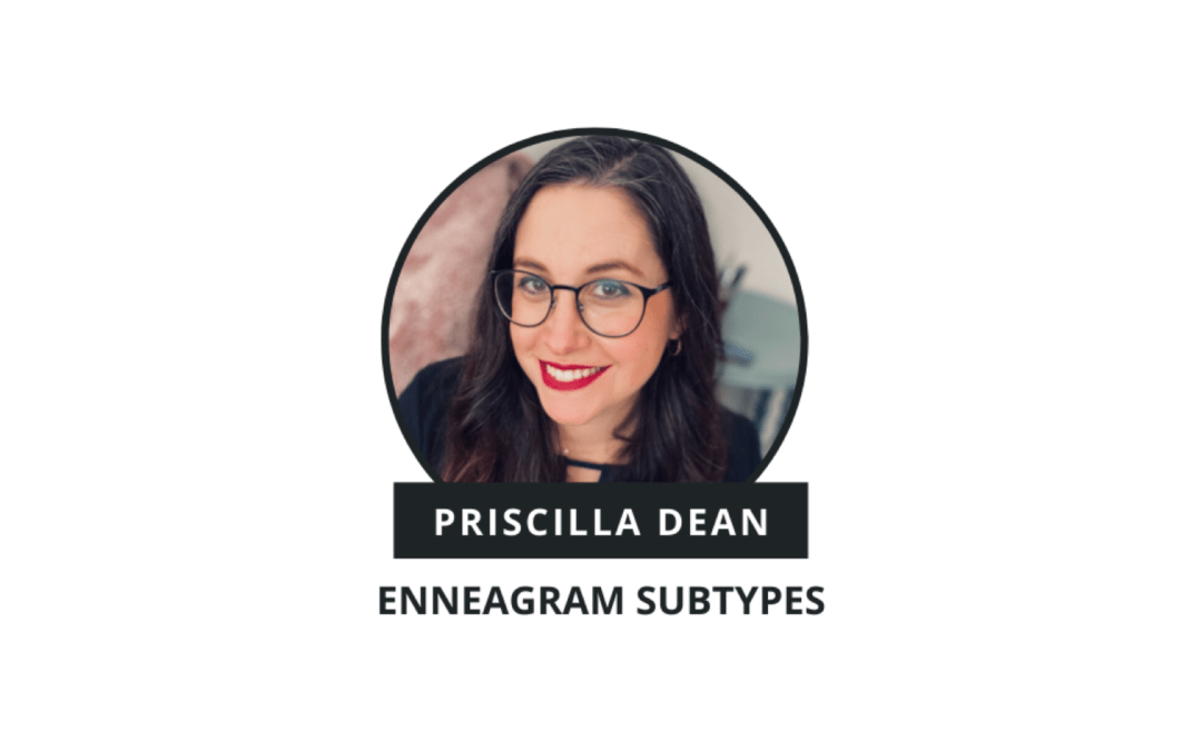 [VIDEO] Enneagram Subtypes – Priscilla Dean