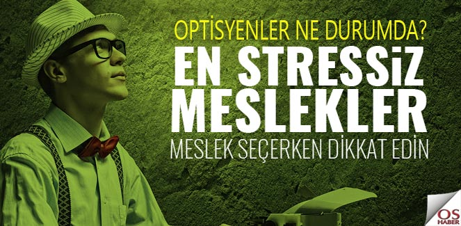 En stressiz meslekler belli oldu!