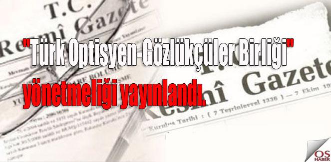 """""""Türk Optisyen-Gözlükçüler Birliği"""" Yönetmeliği"""
