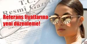 Güneş gözlüğü ve çerçevelerin referans fiyatlarına yeni düzenleme!