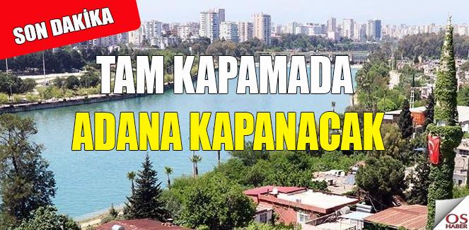 Ve Adana da kapanacak