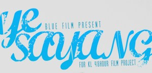 Blue Films - Ye Sayang (KL 48 HOUR FILM 2012)