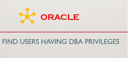 How to Find Users having DBA Role in Oracle - orahow