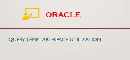 Checking Temporary Tablespace Usage in Oracle - orahow