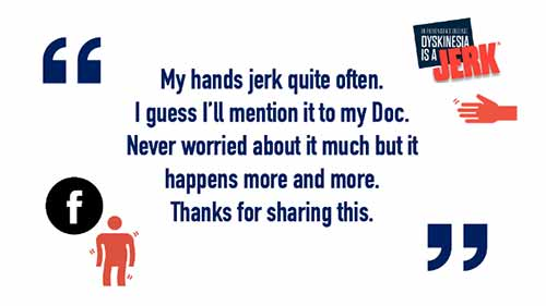 "Navy blue quotation marks appear on the top left and bottom left portion of the image. The center reads, in navy blue text, ""My hands jerk quite often. I guess I'll mention it to my Doc. Never worried about it much but it happens more and more. Thanks for sharing this."" Other symbols, including a Facebook logo and a clipart image of a hand appear on the top right and bottom left of the image."