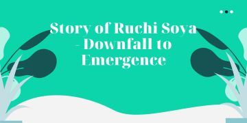 Story of Ruchi Soya - Downfall to Emergence