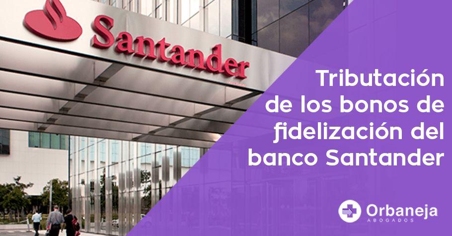 Tributación de los bonos de fidelización del Banco Santander