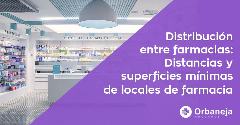 Existen una serie de criterios sobre la distribución de las farmacias: distancias y superficies mínimas de los locales