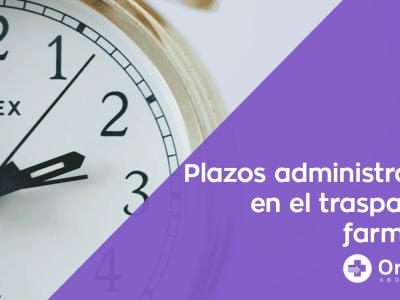 Los plazos administrativos en el traspaso de farmacias - Orbaneja Abogados