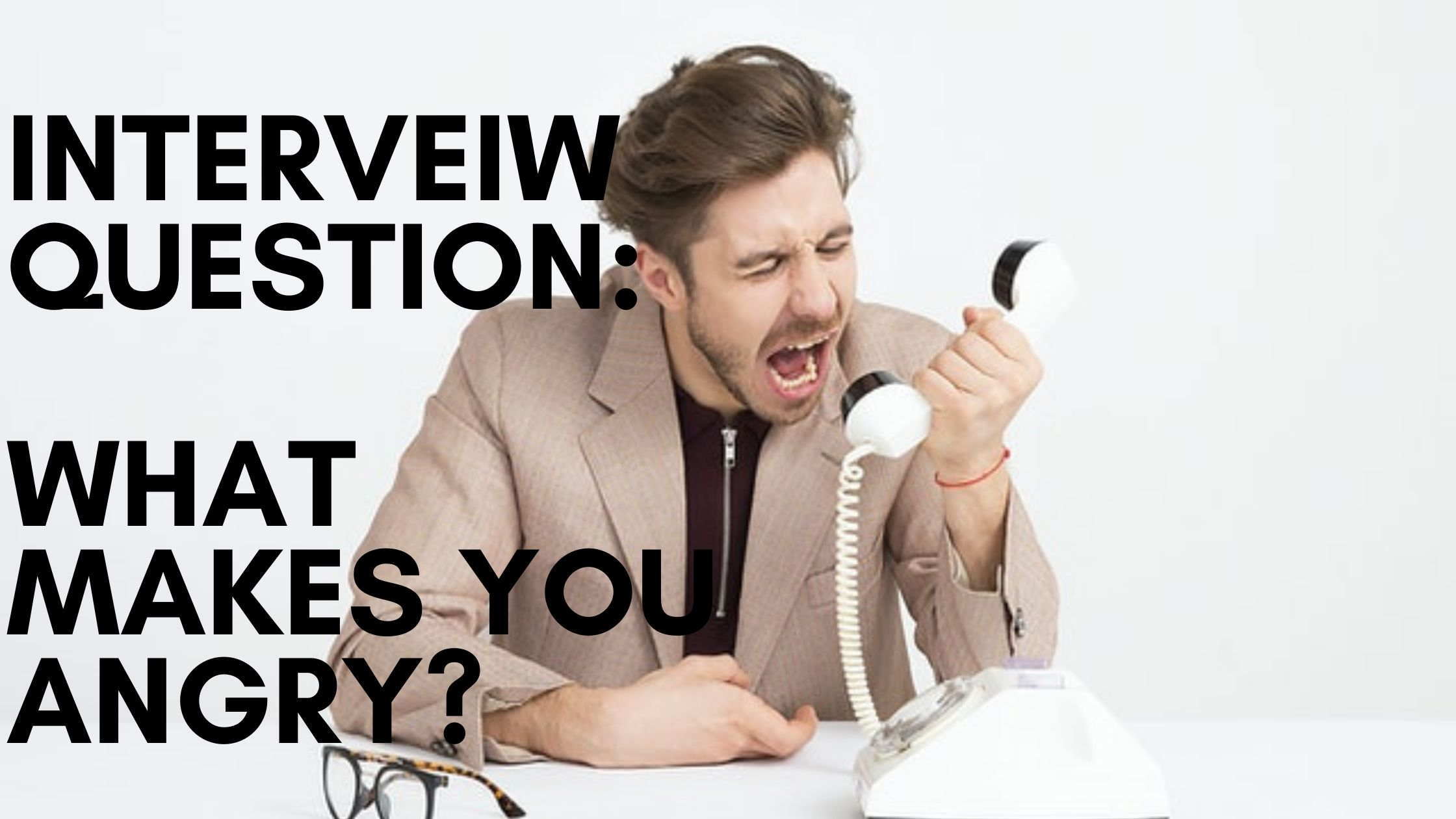 Interview Question & Answer: What makes you angry?