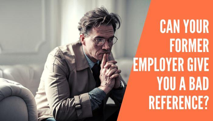 Can Your Former Employer Give You A Bad Reference?