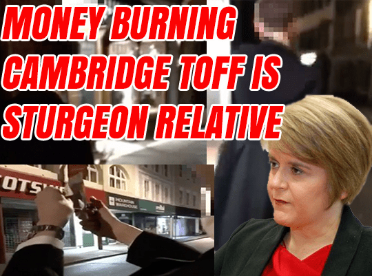 Revealed: Cambridge Money-Burning Tory is Distant Nicola Sturgeon Relative