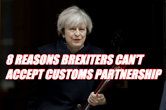 8 Reasons Brexiteers Cannot Accept May's Customs Partnership
