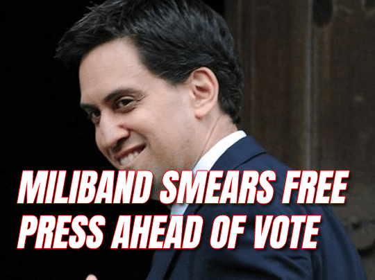 Miliband Smears the Free Press Ahead of Tonight's Vote