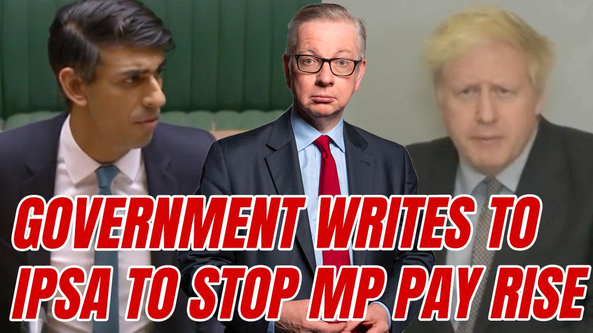 Boris, Gove, & Rishi Plea to IPSA For No Pay Rise, Refuse to Legislate to Stop One