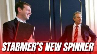 Starmer's New Blairite Spinner