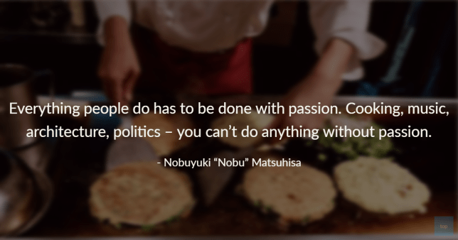 Everything people do has to be done with passion. Cooking, music, architecture, politics – you can't do anything without passion. Nobu Matsuhisa