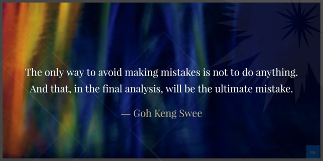 The only way to avoid making mistakes is not to do anything. And that, in the final analysis, will be the ultimate mistake. - Goh Keng Swee quote