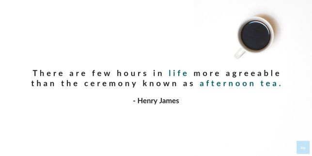 There are few hours in life more agreeable than the ceremony known as afternoon tea ― Henry James quote