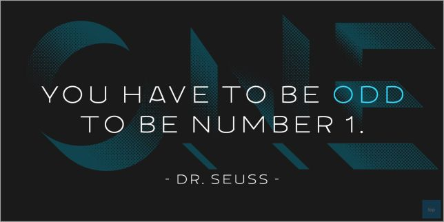 You have to be odd to be number one. - Dr. Seuss  quote