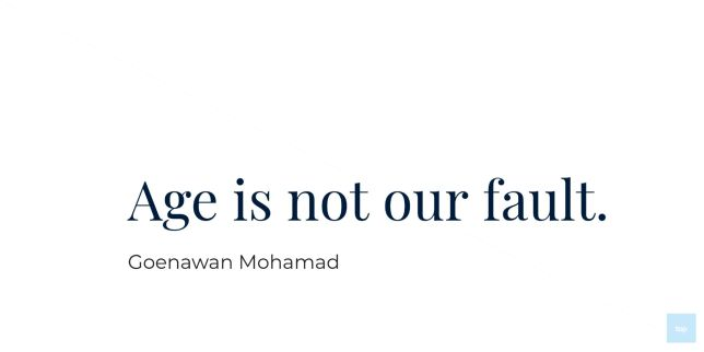 Age is not our fault.  - Goenawan Mohamad quote