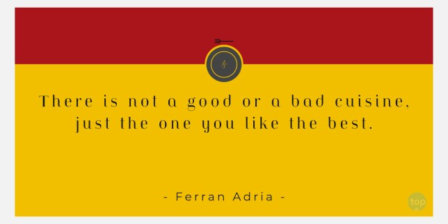 There is not a good or a bad cuisine, just the one you like the best. - Ferran Adria  quote