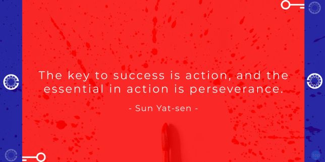 The key to success is action, and the essential in action is perseverance. - Sun Yat-sen