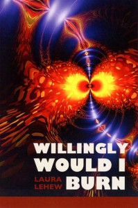 """Willingly Would I Burn"" by Laura LeHew"