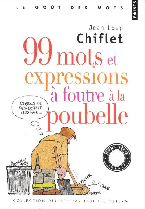 Jean-Loup Chiflet, 99 mots et expressions à foutre à la poubelle, 2009, couverture