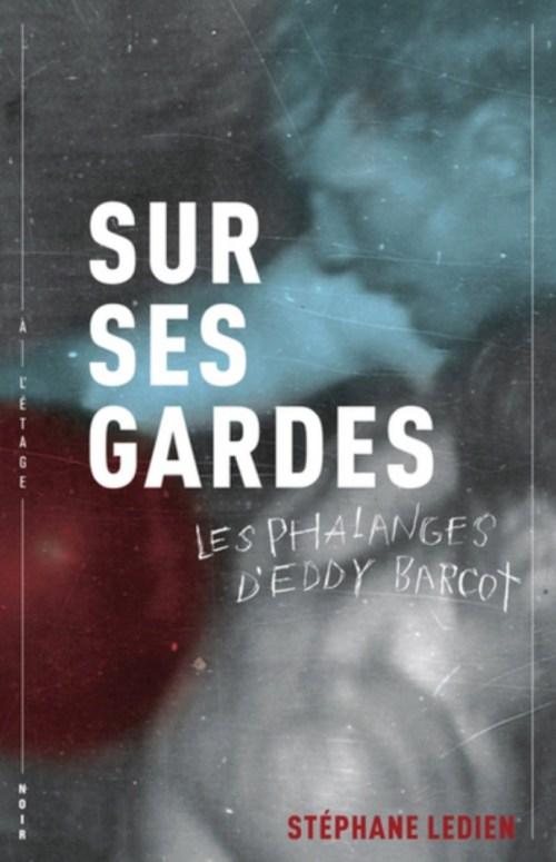 Stéphane Ledien, Sur ses gardes. Les phalanges d'Eddy Barcot, 2015, couverture