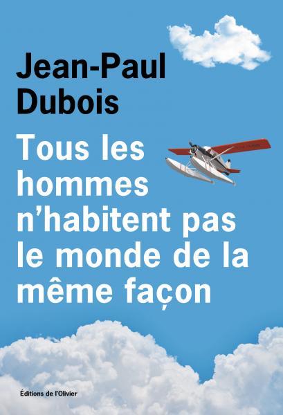 Jean-Paul Dubois, Tous les hommes n'habitent pas le monde de la même façon, 2019, couverture