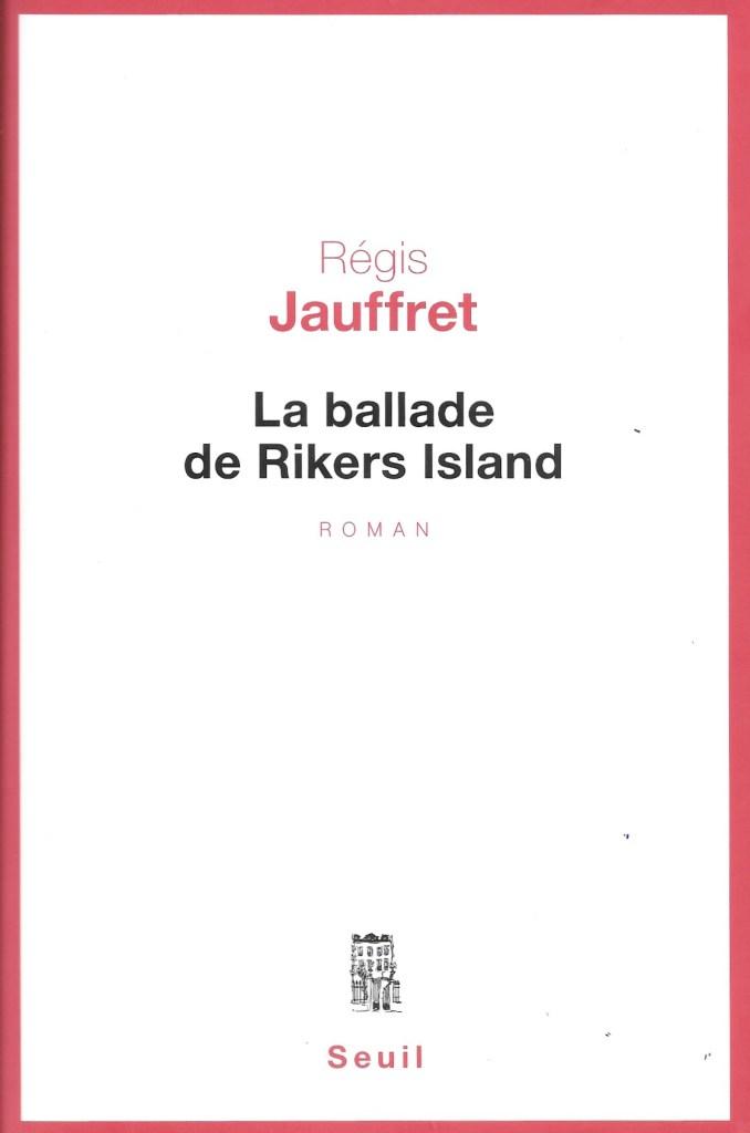 Régis Jauffret, la Ballade de Rikers Island, 2014, couverture