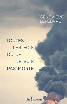 Geneviève Lefebvre, Toutes les fois où je ne suis pas morte, 2017, couverture