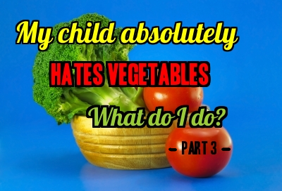My child hates vegetables.