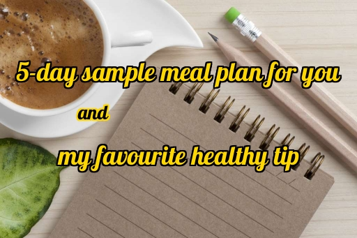 A delicious and nutritious 5-day sample meal plan.
