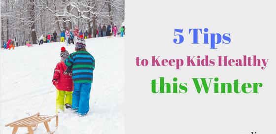 Easy ways to keep kids healthy in winter.