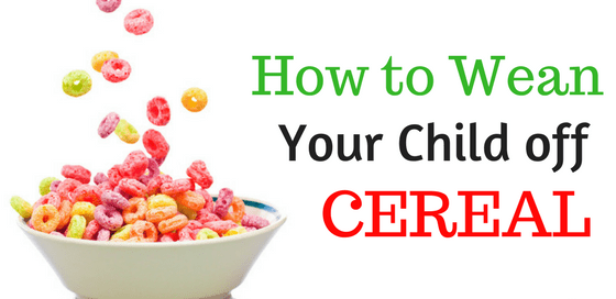 How to wean your child off cereal