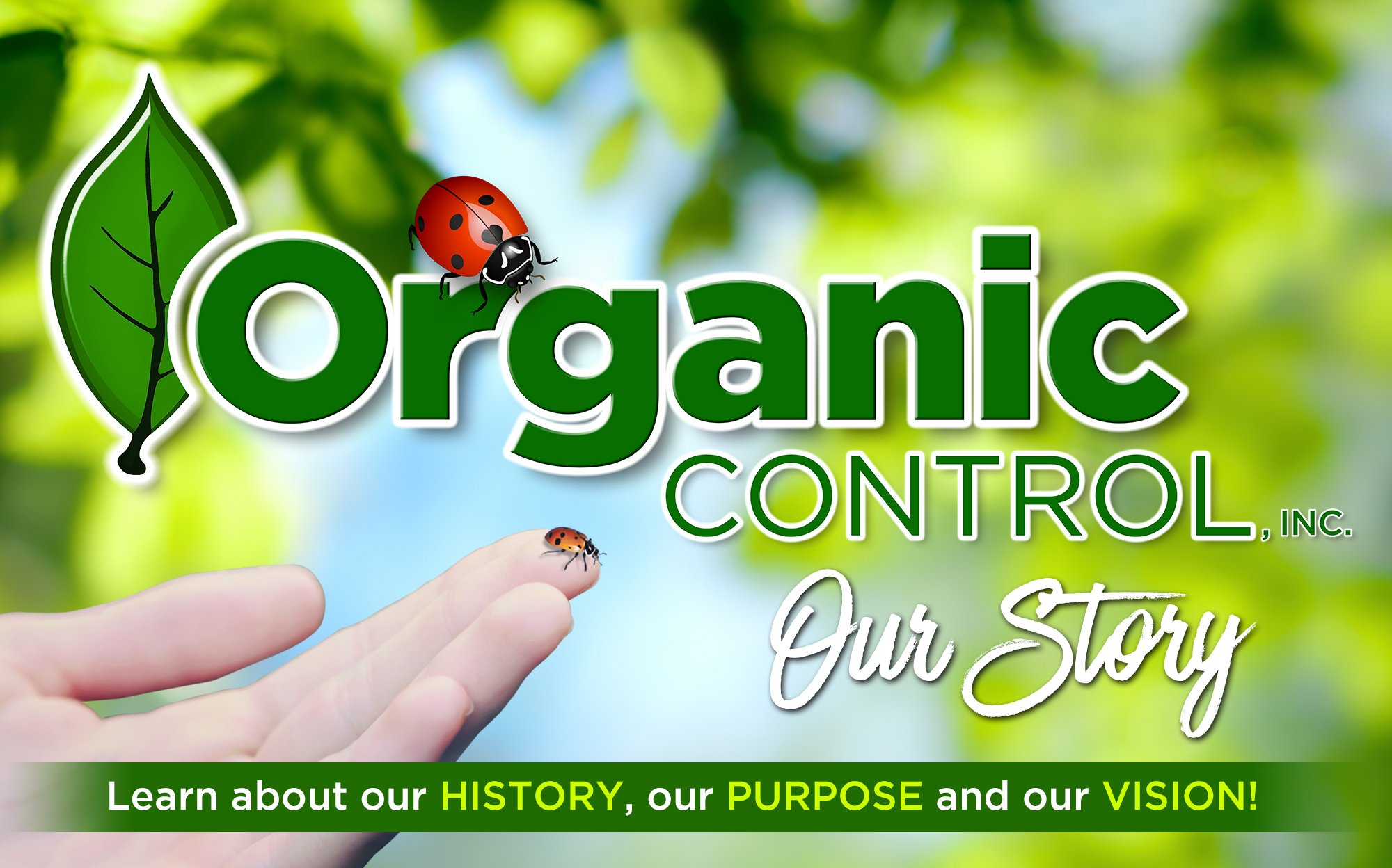 ORGANIC CONTROL — OUR STORY