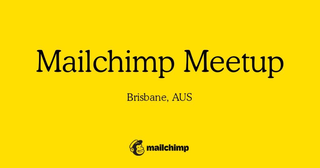 Mailchimp Meetup, Brisbane, Australia