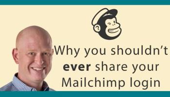 Don't share your Mailchimp login details