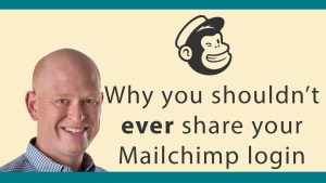 Don't share your Mailchimp login details
