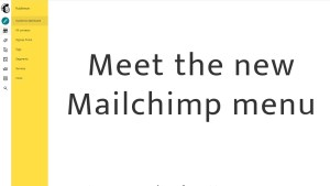 Meet the new Mailchimp menu