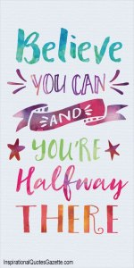 Believe you can and you're halfway there! InspirationalQuotesGazette.com