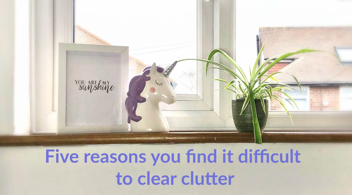 Five reasons you find it difficult to clear clutter and what you can do about it.