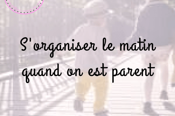 Comment s'organiser le matin quand on est parent
