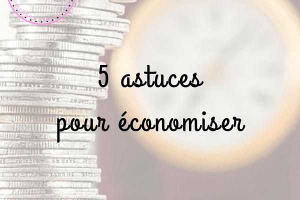 5 astuces pour économiser au quotidien