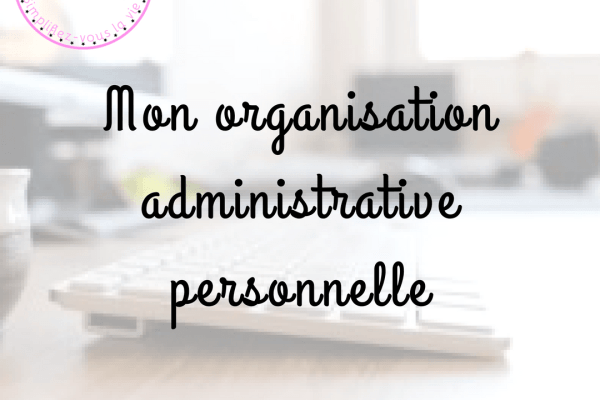 Mon organisation administrative personnelle