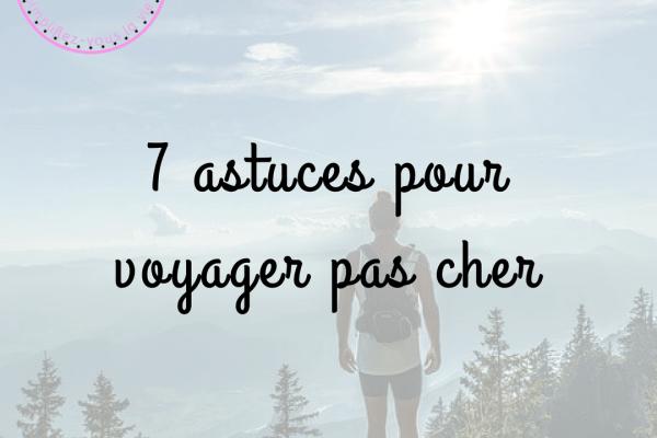 Top 7 des astuces pour voyager pas cher – à lire avant de partir !
